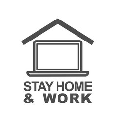 Stay home and work icon staying at home during a vector