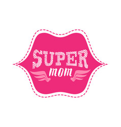 super mom print or patch for t-shirt with vector image