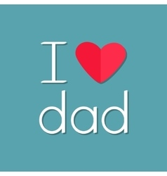 I love dad Happy fathers day Text with red paper vector
