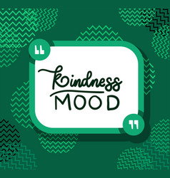 Kindness mood quote design vector