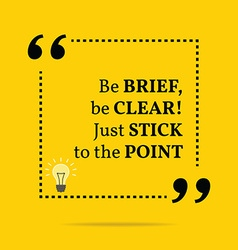 Inspirational motivational quote Be brief be clear vector