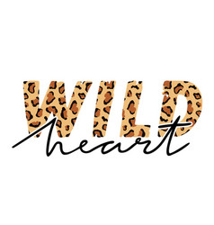 With wild heart slogan with leopard skin t-shirt vector