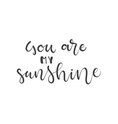 lettering with phrase you are my sunshine vector image