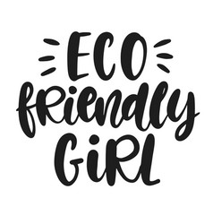 eco friendly girl hand lettered phrase vector image