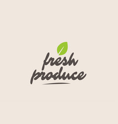 Fresh produce word or text with green leaf vector