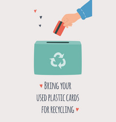 Bring your used plastic cards for recycling safe vector