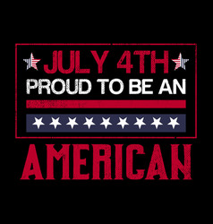 july 4th proud to be an american vector image