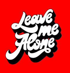 Leave me alone hand drawn lettering isolated vector