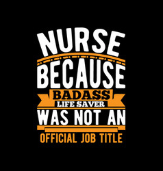 Nurse because bad ass life lettering vintage tees vector