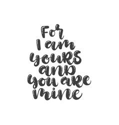 lettering with phrase for i am yours and you are vector image