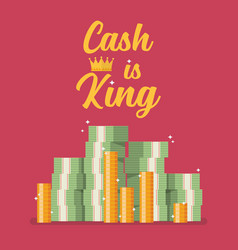 cash is king text with pile money vector image