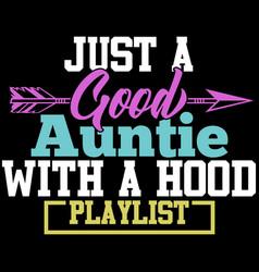 Good auntie with a hood playlist auntie design vector