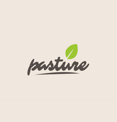 Pasture word or text with green leaf handwritten vector