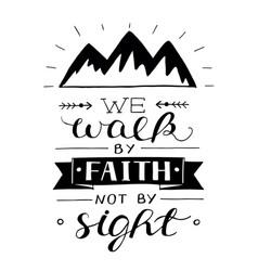 Hand lettering we walk faith not sight vector