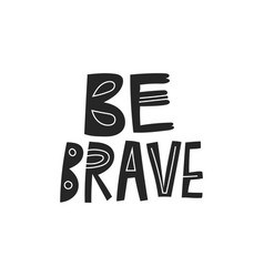 be brave hand drawn lettering quote vector image