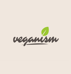 Veganism word or text with green leaf handwritten vector