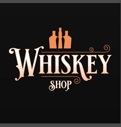 whisky or whiskey shop logo with whiskey bottles vector image