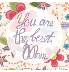 You are the best Mom lettering onfloral baclground vector