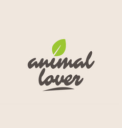 Animal lover word or text with green leaf vector