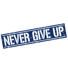 Never give up square grunge stamp vector