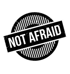 Not afraid rubber stamp vector
