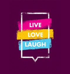 live love laugh inspiring creative motivation vector image