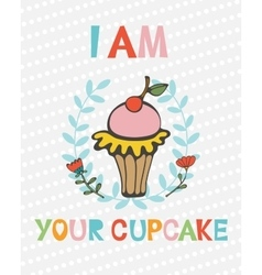 I am your cupcake cute concept card vector