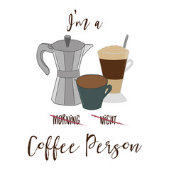 im not a morning or night person im a coffee vector image