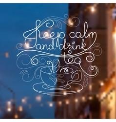 Cup handwritten words Keep Calm and Drink Tea vector image vector image