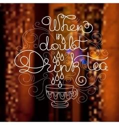 Cup and handwritten words When In Doubt Drink Tea vector image