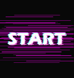 sign start with distorted glitch effect vector image