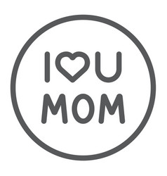 i love mom line icon text and mother love u mom vector image