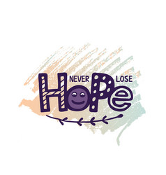 Never lose hope lettering vector