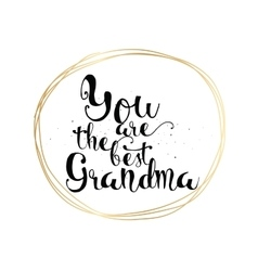 You are the best grandma inscription Greeting vector