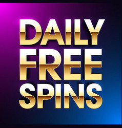 daily free spins banner no deposit bonus bright vector image