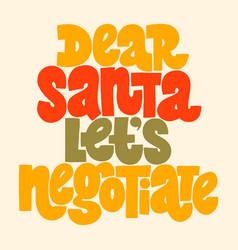Dear santa lets negotiate hand-drawn lettering vector