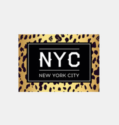 nyc slogan typography on leopard pattern vector image