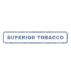 Superior tobacco textile stamp vector