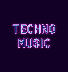 Neon inscription techno music vector
