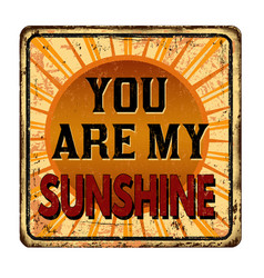 You are my sunshine vintage rusty metal sign vector