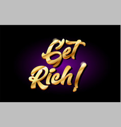 get rich 3d gold golden text metal logo icon vector image