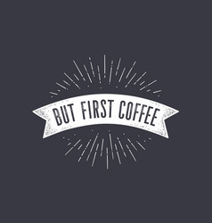flag but first coffee old school banner vector image