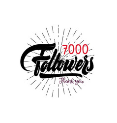 Thank you 7000 followers poster you can use vector