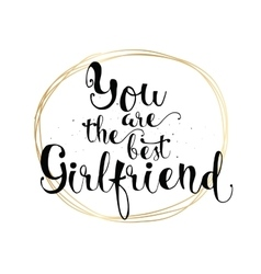 You are the best girlfriend inscription Greeting vector