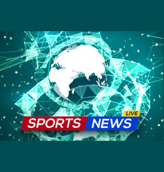 Sports news live with world map africa and europe vector