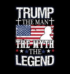 Trump man myth legend shirt design vector