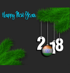 Happy new year 2018 and ball with the india flag vector