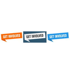 Get involved banner sign get involved speech vector