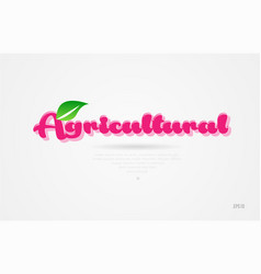 agricultural 3d word with a green leaf and pink vector image