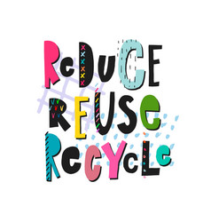 Reduce reuse recycle shirt print quote lettering vector